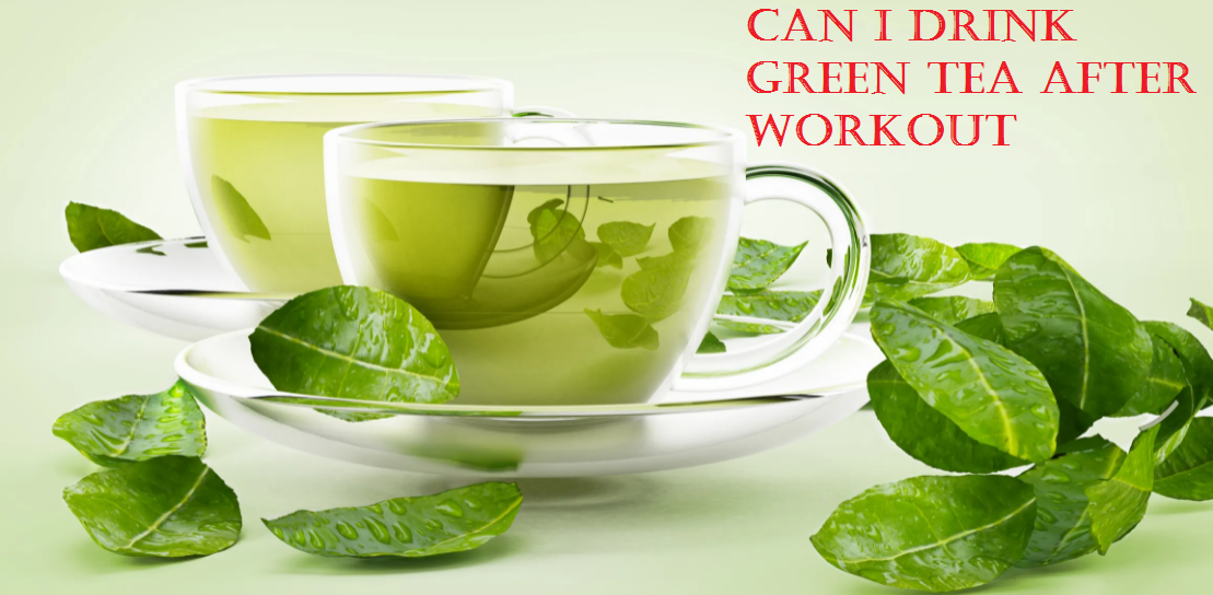 Can I Drink Green Tea After Workout